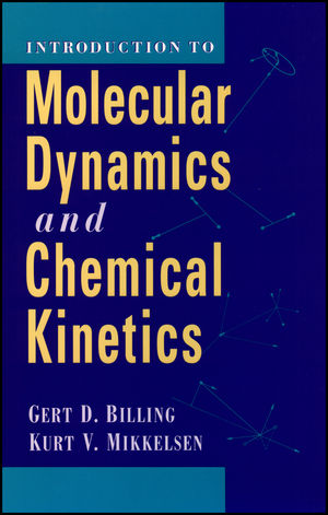 Introduction to Molecular Dynamics and Chemical Kinetics & Advanced Molecular Dynamics and Chemical Kinetics, 2 Volume Set