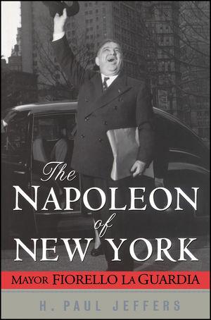 The Napoleon of New York: Mayor Fiorello La Guardia (0471211036) cover image
