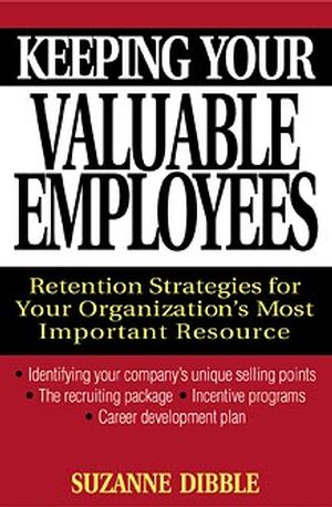 Keeping Your Valuable Employees: Retention Strategies for Your Organization's Most Important Resource