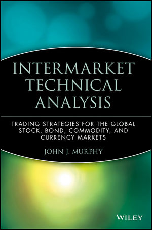 Intermarket Technical Analysis: Trading Strategies for the Global Stock, Bond, Commodity, and Currency Markets  (0471524336) cover image