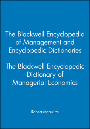The Blackwell Encyclopedia of Management and Encyclopedic Dictionaries, The Blackwell Encyclopedic Dictionary of Managerial Economics (0631214836) cover image