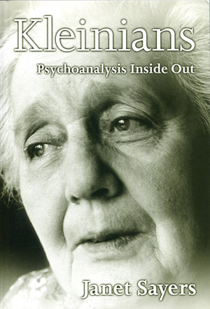 Kleinians: Psychoanalysis Inside Out (0745621236) cover image