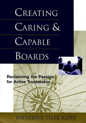 Creating Caring and Capable Boards: Reclaiming the Passion for Active Trusteeship