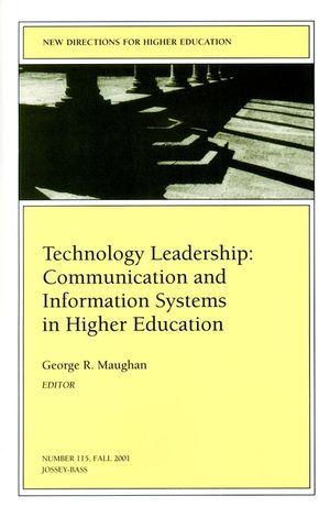 Technology Leadership: Communication and Information Systems in Higher Education: New Directions for Higher Education, Number 115