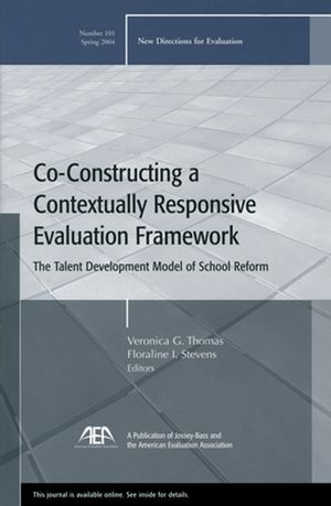 Co-Constructing a Contextually Responsive Evaluation Framework: The Talent Development Model of Reform: New Directions for Evaluation, Number 101
