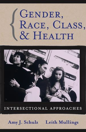Gender, Race, Class and Health: Intersectional Approaches (0787976636) cover image