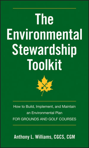 The Environmental Stewardship Toolkit: How to Build, Implement and Maintain an Environmental Plan for Grounds and Golf Courses (1118197836) cover image