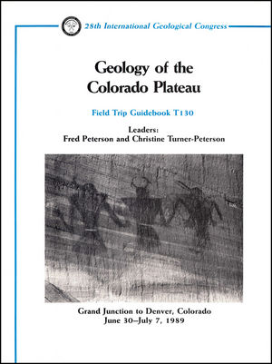 Geology of the Colorado Plateau: Grand Junction to Denver, Colorado June 30 - July 7, 1989, Volume T130