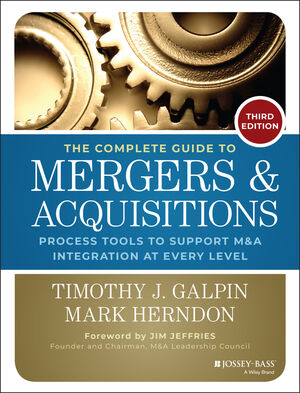 The Complete Guide to Mergers and Acquisitions: Process Tools to Support M&A Integration at Every Level, 3rd Edition (1118827236) cover image
