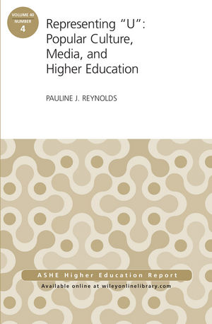 "Representing ""U"": Popular Culture, Media, and Higher Education: ASHE Higher Education Report, 40:4 (1118966236) cover image"