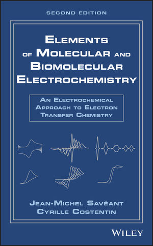 Elements of Molecular and Biomolecular Electrochemistry: An Electrochemical Approach to Electron Transfer Chemistry, 2nd Edition