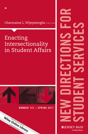 Enacting Intersectionality in Student Affairs: New Directions for Student Services, Number 157