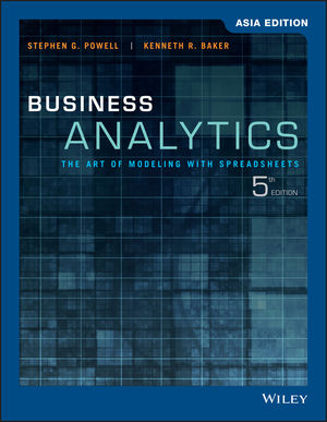 Business Analytics: The Art of Modeling with Spreadsheets, 5th Edition Asia Edition