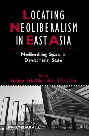 Locating Neoliberalism in East Asia: Neoliberalizing Spaces in Developmental States (1444346636) cover image