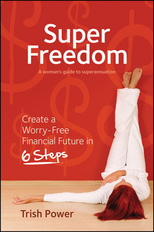 Super Freedom: Create a Worry-Free Financial Future in 6 Steps (1742469736) cover image