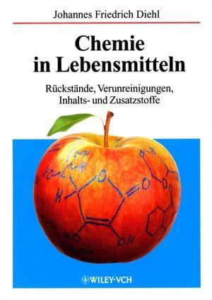 Chemie in Lebensmitteln: Rückstände, Verunreinigungen, Inhalts- und Zusatzstoffe