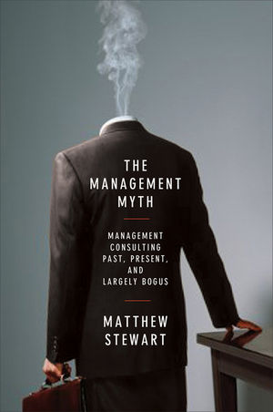 The Management Myth: Management Consulting Past, Present, and Largely Bogus
