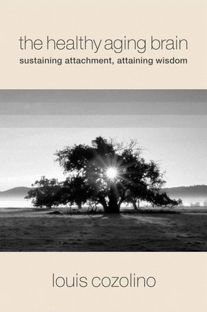 The Healthy Aging Brain: Sustaining Attachment, Attaining Wisdom