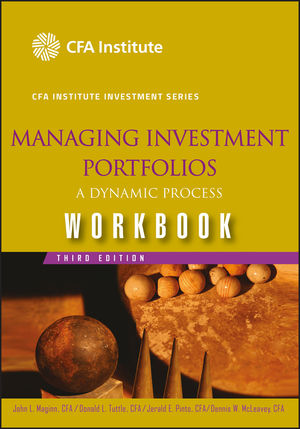 Managing Investment Portfolios Workbook: A Dynamic Process, 3rd Edition