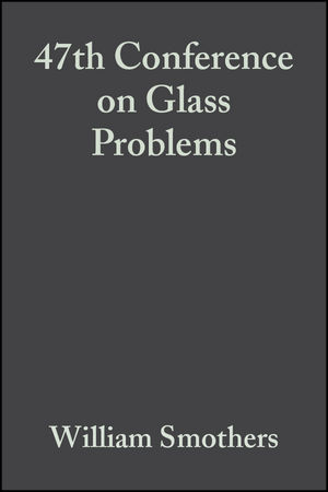 47th Conference on Glass Problems, Volume 8, Issue 3/4