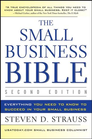The Small Business Bible: Everything You Need to Know to Succeed in Your Small Business, 2nd Edition