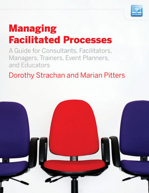 Managing Facilitated Processes: A Guide for Facilitators, Managers, Consultants, Event Planners, Trainers and Educators (0470522437) cover image