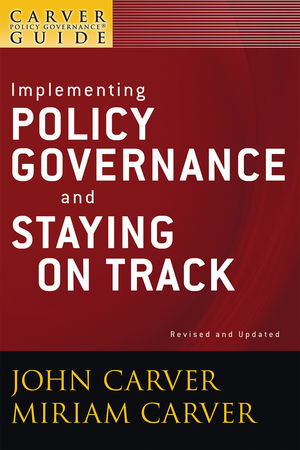 A Carver Policy Governance Guide, Volume 6, Implementing Policy Governance and Staying on Track, Revised and Updated  (0470620137) cover image