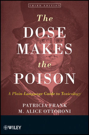 The Dose Makes the Poison: A Plain-Language Guide to Toxicology, 3rd Edition (0470922737) cover image