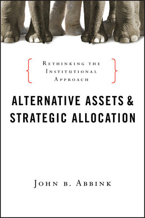 Alternative Assets and Strategic Allocation: Rethinking the Institutional Approach (0470927437) cover image