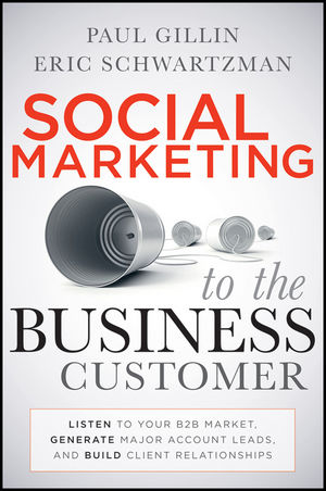 Social Marketing to the Business Customer: Listen to Your B2B Market, Generate Major Account Leads, and Build Client Relationships (0470939737) cover image