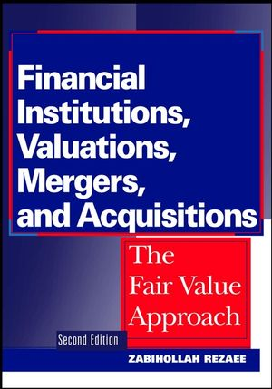 Financial Institutions, Valuations, Mergers, and Acquisitions: The Fair Value Approach, 2nd Edition