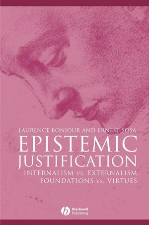 Epistemic Justification: Internalism vs. Externalism, Foundations vs. Virtues (0631182837) cover image