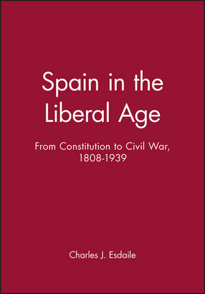 Spain in the Liberal Age: From Constitution to Civil War, 1808-1939 (0631219137) cover image