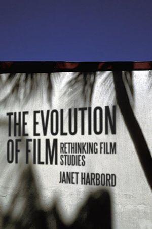 The Evolution of Film: Rethinking Film Studies