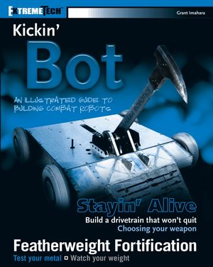 Kickin' Bot: An Illustrated Guide to Building Combat Robots