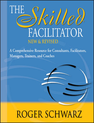 The Skilled Facilitator: A Comprehensive Resource for Consultants, Facilitators, Managers, Trainers, and Coaches, 2nd Edition (0787947237) cover image