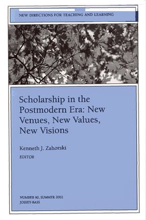 Scholarship in the Postmodern Era: New Venues, New Values, New Visions: New Directions for Teaching and Learning, Number 90