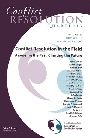 Conflict Resolution in the Field: Assessing the Past, Charting the Future: Conflict Resolution Quarterly, Volume 22, Number 1 - 2, Fall / Winter 2004 (0787977837) cover image