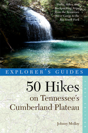 Explorer's Guide 50 Hikes on Tennessee's Cumberland Plateau: Walks, Hikes, and Backpacks from the Tennessee River Gorge to the Big Southfork