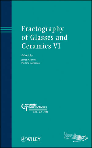 Fractography of Glasses and Ceramics VI: Ceramic Transactions, Volume 230 (1118273737) cover image