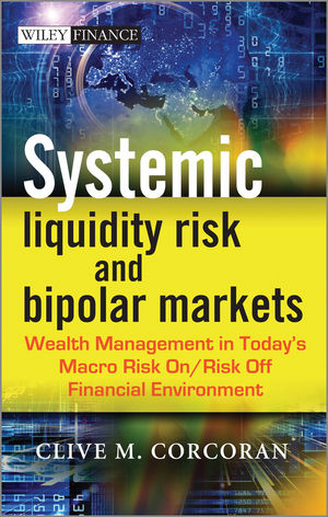 Systemic Liquidity Risk and Bipolar Markets: Wealth Management in Today's Macro Risk On / Risk Off Financial Environment
