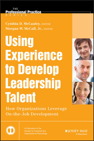 Using Experience to Develop Leadership Talent: How Organizations Leverage On-the-Job Development (1118767837) cover image