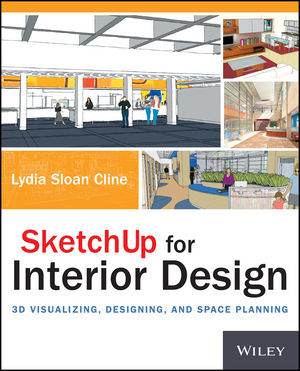 SketchUp for Interior Design: 3D Visualizing, Designing, and Space Planning (1118804937) cover image