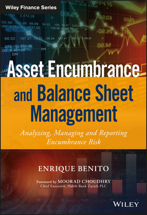 Asset Encumbrance and Balance Sheet Management: A Practical Guide to Managing, Modelling and Reporting Encumbrance Risk