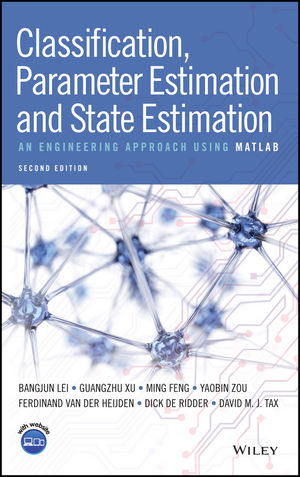 Classification, Parameter Estimation and State Estimation: An Engineering Approach Using MATLAB, 2nd Edition