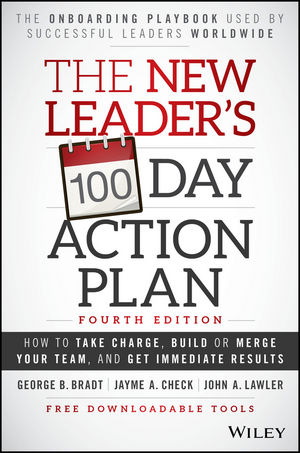 The New Leader's 100-Day Action Plan: How to Take Charge, Build or Merge Your Team, and Get Immediate Results, 4th Edition