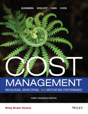 Cost Management: Measuring, Monitoring, and Motivating Performance, 3rd Canadian Edition