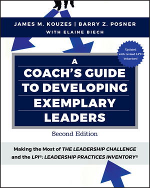 A Coach's Guide to Developing Exemplary Leaders: Making the Most of The Leadership Challenge and the Leadership Practices Inventory (LPI), 2nd Edition