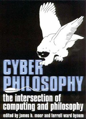 CyberPhilosophy: The Intersection of Philosophy and Computing (1405100737) cover image