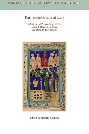 Parliamentarians at Law: Select Legal Proceedings of the Long Fifteenth Century Relating to Parliament (1405180137) cover image